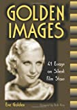 Golden Images: 41 Essays on Silent Film Stars