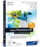 Robert KlaÃen Adobe Photoshop CS6: Der professionelle Einstieg