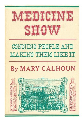 Medicine show: Conning people and making them like it PDF