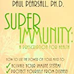 Superimmunity: A Prescription for Health | Paul Pearsall