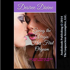 Giving the Virgin Her First Orgasm: My Sexual Awakening Started with Another Woman Audiobook
