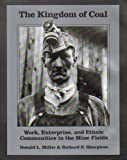 The Kingdom of Coal: Work, Enterprise, and Ethnic Communities in the Mine Fields (0930973232) by Sharpless, Richard E.