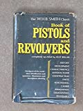 Book of Pistols and Revolvers. kent bellah W.H.B.SMITH