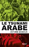 echange, troc Antoine Basbous - Le tsunami arabe