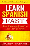 img - for Spanish: Learn Spanish FAST! Start Speaking Basic Spanish In Less Than 24 Hours - The Ultimate Mini Crash Course For Beginners (Spain, Spanish Language, Spanish for Beginners) book / textbook / text book