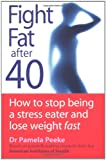 Dr Pamela Peeke Fight Fat After Forty: How to stop being a stress eater and lose weight fast