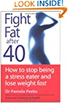 Fight Fat After Forty: How to stop be...