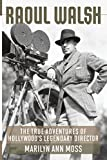 img - for Raoul Walsh: The True Adventures of Hollywood's Legendary Director (Screen Classics) by Marilyn Ann Moss (2013-09-12) book / textbook / text book