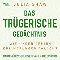 Das trügerische Gedächtnis: Wie unser Gehirn Erinnerungen fälscht Hörbuch von Julia Shaw Gesprochen von: Rike Schmid