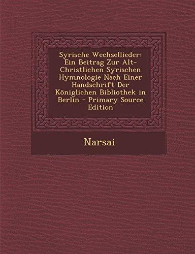 Syrische Wechsellieder: Ein Beitrag Zur Alt-Christlichen Syrischen Hymnologie Nach Einer Handschrift Der Koniglichen Bibliothek in Berlin - PR