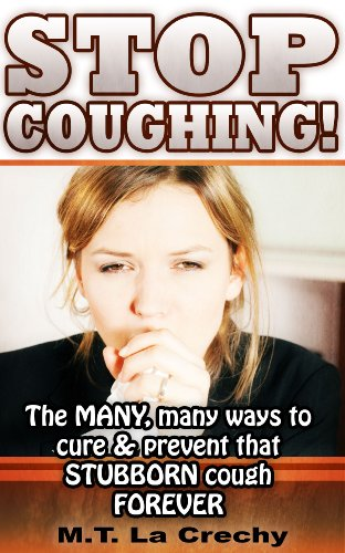 STOP COUGHING! The Many, Many Ways to Cure & Prevent that STUBBORN Cough FOREVER (cough, coughing remedy, cough syrup, cure, prevent cough, cold, flu) PDF