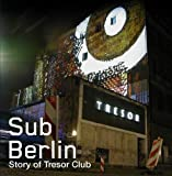 Sub Berlin the Story of Tresor Cl