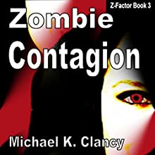 Zombie Contagion: Z-Factor, Book 3 Audiobook by Michael K. Clancy Narrated by D.G. Chichester