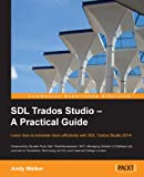 SDL Trados Studio  A Practical Guide (Community Experience Distilled)