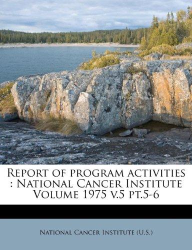 Report of program activities: National Cancer Institute Volume 1975 v.5 pt.5-6