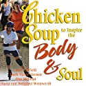 Chicken Soup to Inspire the Body & Soul: Motivation and Inspiration for Living and Loving a Healthy Lifestyle (       UNABRIDGED) by Jack Canfield, Mark Victor Hansen Narrated by Angele Masters