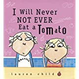 I Will Never Not Ever Eat a Tomato (Charlie and Lola) ~ Lauren Child