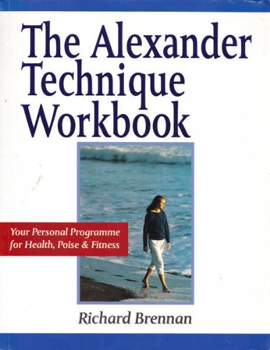 ALEXANDER TECHNIQUE WORKBOOK: Your Personal Programme for Health, Poise and Fitness (Health workbooks)