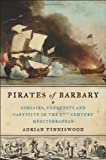 Image of Pirates of Barbary: Corsairs, Conquests and Captivity in the Seventeenth-Century Mediterranean