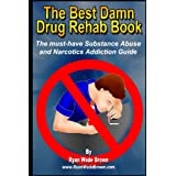 The Best Damn Drug Rehab Book - Black & White Edition: The Must-Have Substance Abuse And Narcotics Addiction Guide ~ Ryan Wade Brown