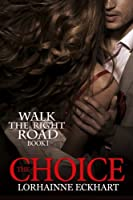 The Choice (Walk the Right Road) (Volume 1)