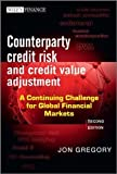 img - for [ COUNTERPARTY CREDIT RISK AND CREDIT VALUE ADJUSTMENT: A CONTINUING CHALLENGE FOR GLOBAL FINANCIAL MARKETS (WILEY FINANCE) ] By Gregory, Jon ( Author) 2012 [ Hardcover ] book / textbook / text book