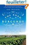 The Road to Burgundy: The Unlikely St...