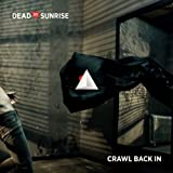 "Crawl Back Invon ""Dead By Sunrise"""