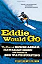 Eddie Would Go : The Story of Eddie Aikau, Hawaiian Hero and Pioneer of Big Wave Surfing