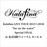 "Kalafina LIVE TOUR 2015~2016""far on the water""Special Final@東京国際フォーラムホールA(Blu-ray Disc)"