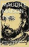 MAUDITE MAISON 1868