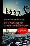 Die Geschichte der Israelis und Palästinenser: Mit Karten, Zeittafel und Medienhinweisen: Mit Karten, Zeittafel und Medienhinweisen zum Nahost-Konflikt - Noah Flug, Martin Schäuble