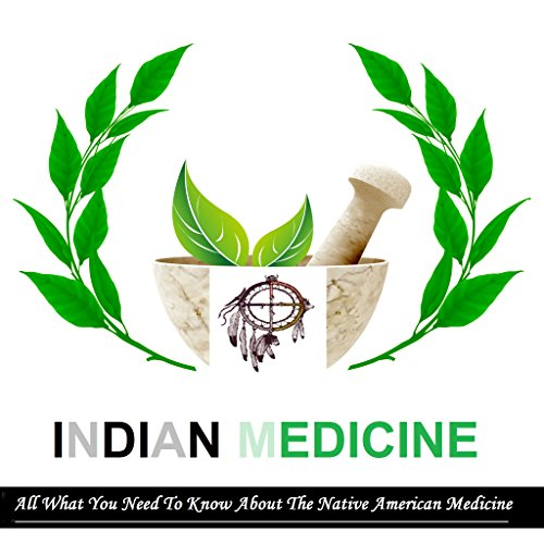 Native American Medicine: Discover The Native American (traditional medication techniques,Remedies,HERBS, PREGNANCY and CHILDBIRTH,Healing Rituals and Ceremonies). by Adriana Jim