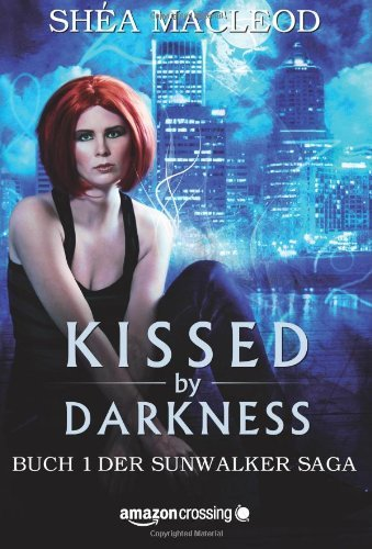 Shéa MacLeod - Kissed by Darkness - Buch 1 der Sunwalker Saga