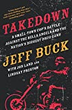 img - for Takedown: A Small-Town Cop's Battle Against the Hells Angels and the Nation's Biggest Drug Gang: A Small-Town Cop's Battle Against the Hells Angels and the Nation's Biggest Drug Gang book / textbook / text book
