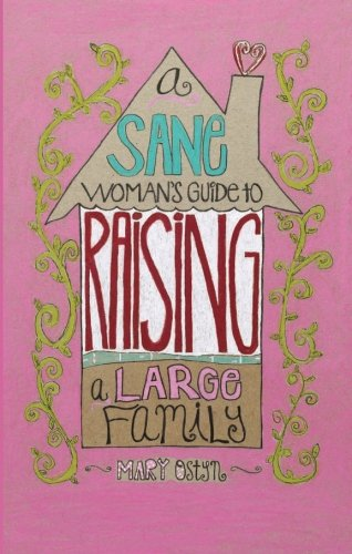 A Sane Woman's Guide to Raising a Large Family