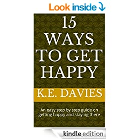 15 ways to get happy: An easy step by step guide on getting happy and staying there