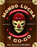 Image of Mondo Lucha A Go-Go: The Bizarre and Honorable World of Wild Mexican Wrestling