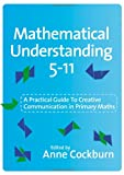 img - for Mathematical Understanding 5-11: A Practical Guide to Creative Communication in Maths book / textbook / text book