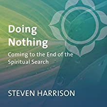 Doing Nothing: Coming to the End of the Spiritual Search  by Steven Harrison Narrated by Steven Harrison