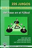 img - for 225 Juegos Para El Entrenamiento Integrado Del Pase En El Futbol (Spanish Edition) book / textbook / text book