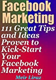 Facebook Marketing: 111 Great Tips and Ideas Proven to Kick-Start Your Facebook Marketing (English Edition)