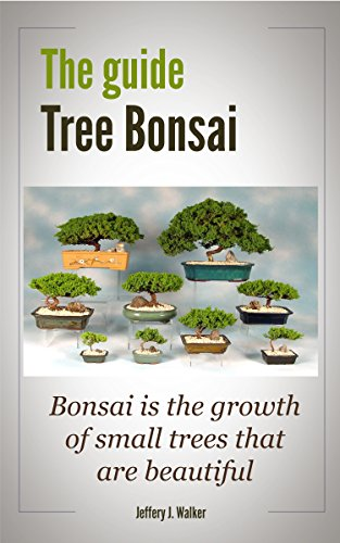 Free Kindle Book : The guide  Tree Bonsai: Bonsai is the growth of small trees that are beautiful