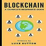 Blockchain: A Complete Beginner's Guide - Master the Game | Luke Sutton