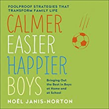 Calmer, Easier, Happier Boys: The revolutionary programme that transforms family life (       UNABRIDGED) by Noël Janis-Norton Narrated by Noël Janis-Norton
