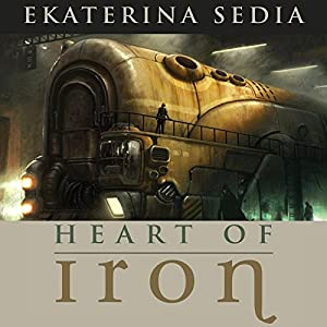 Heart of Iron | [Ekaterina Sedia]