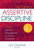 Assertive Discipline: Positive Behavior Management for Todays Classroom