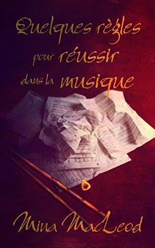 Mina MacLeod - Quelques règles pour réussir dans la musique (French Edition)