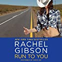 Run to You (       UNABRIDGED) by Rachel Gibson Narrated by Tanya Eby