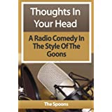 Thoughts In Your Head : Radio Comedy In The Style Of The Goonsby The Spoons